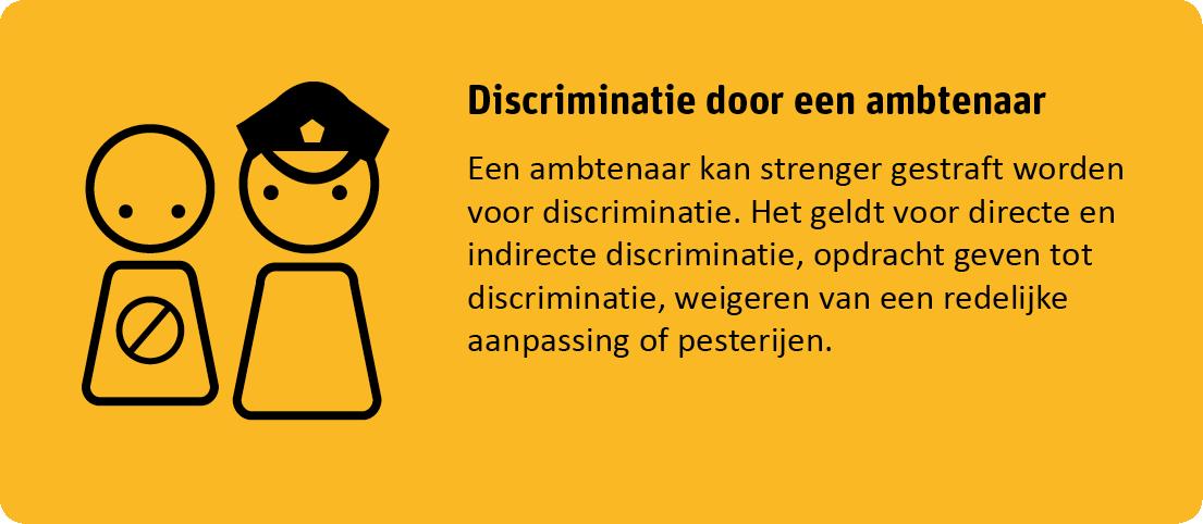 Een ambtenaar kan strenger gestraft worden voor discriminatie. Het geldt voor directe en indirecte discriminatie. Het geldt voor directe en indirecte discriminatie, opdracht geven tot discriminatie, weigeren van een redelijke aanpassing of pesterijen.