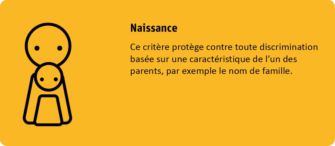 Le critère naissance protège contre toute discrimination basée sur une caractéristique de l'un des parents, par exemple le nom de famille.